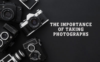 The Importance of Taking Photographs