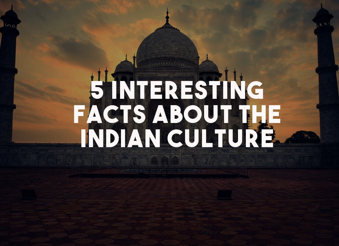 5 Interesting Facts About the Indian Culture