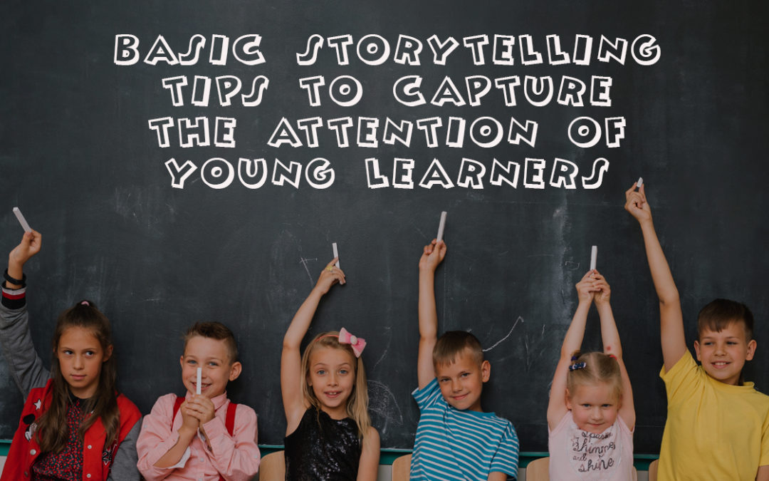 Basic Storytelling Tips to Capture the Attention of Young Learners