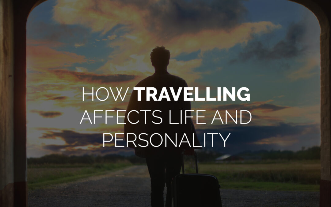 How Travelling Affects Life and Personality