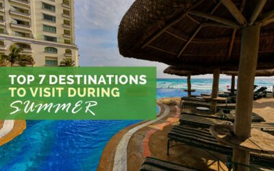 Top 7 Destinations to Visit During Summer