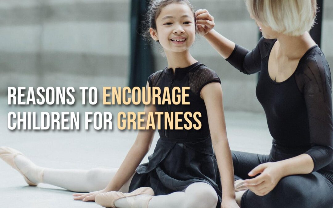 Reasons to Encourage Children for Greatness
