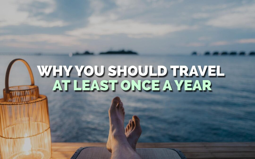 Why You Should Travel At Least Once A Year