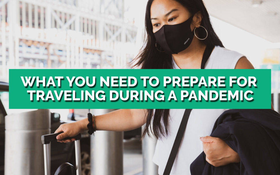 What You Need to Prepare for Traveling During a Pandemic