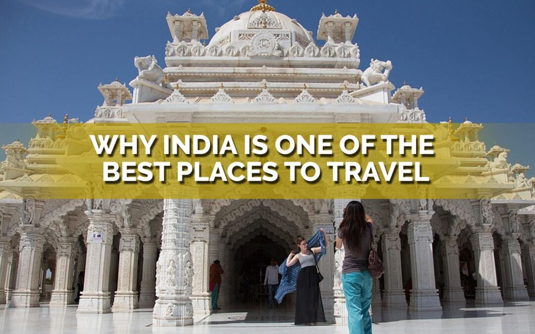Reasons Why India is One of the Best Places to Travel