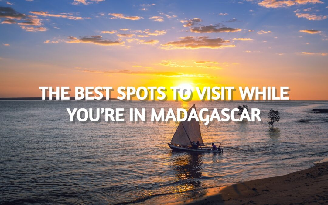 The Best Spots To Visit While You're In Madagascar