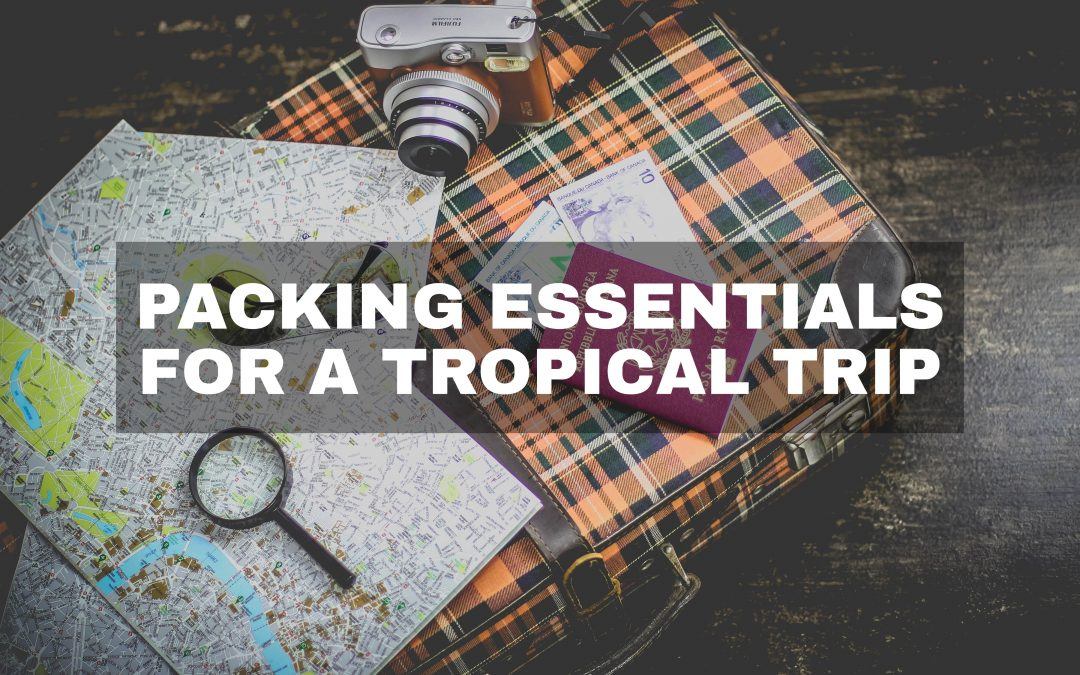 Packing Essentials for a Tropical Trip